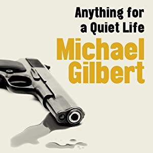Anything for a Quiet Life | [Michael Gilbert]
