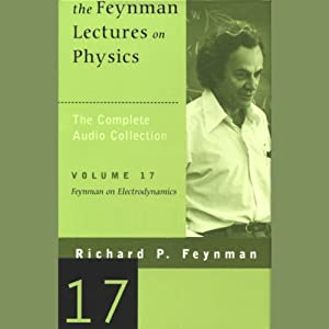 The Feynman Lectures on Physics: Volume 17, Feynman on Electrodynamics Lecture