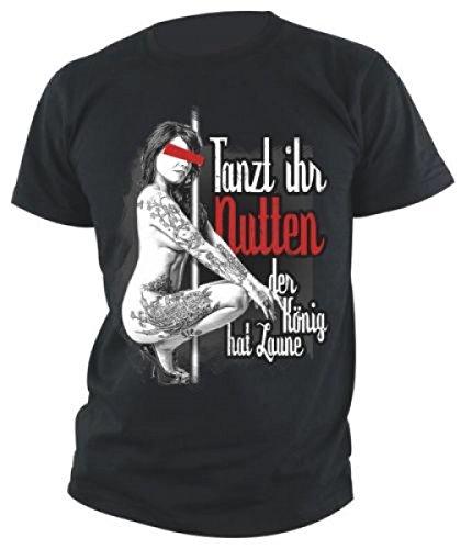 T Shirt Tanzt Ihr Nutten, der König hat Laune! Bitch Gogo Porno Sexy Girl NEU