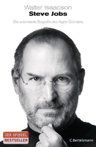 Isaacson Walter, Steve Jobs. Die autorisierte Biografie des Apple-Gründers.