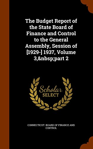 The Budget Report of the State Board of Finance and Control to the General Assembly, Session of [1929-] 1937, Volume 3, part 2