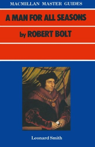 an analysis of the play a man for all season by roger bolt A man for all seasons - complete text this may be useful for finding quotes select 'edit - find' or 'ctrl+f' and type some of the quote you are looking for and it will if you have typed it correctly it will find it for you.