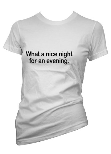 Ladies Funny tshirt Nice Night For Evening T shirt Colours & Sizes-FREE SHIPPING