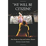 We Will Be Citizens: New Essays on Gay and Lesbian Theatre ~ Jacob Juntunen