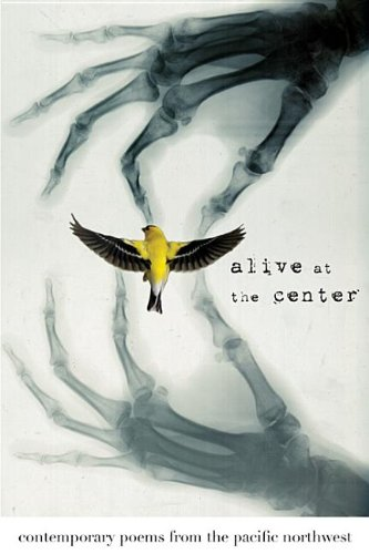 Alive at the Center: Contemporary Poems from the Pacific Northwest (Pacific Poetry Project)