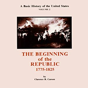 A Basic History of the United States, Vol. 2: Beginning of the Republic, 1775-1825 | [Clarence B. Carson]