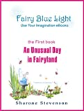 An Unusual Day in Fairyland (Book 1: Fairy Blue Light - Use Your Imagination eBooks)