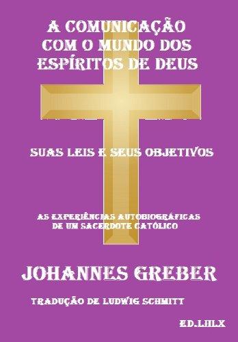 JOHANNES GREBER - A COMUNICAÇÃO COM O MUNDO DOS ESPÍRITOS DE DEUS