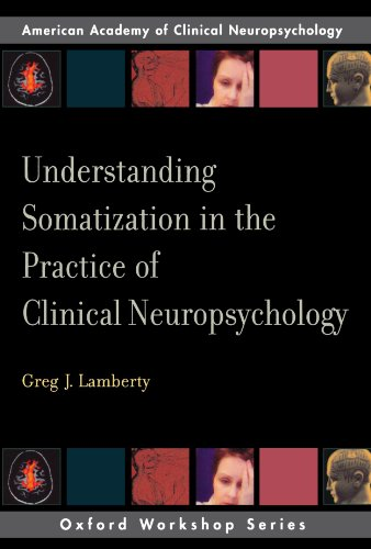Understanding Somatization in the Practice of Clinical Neuropsychology (AACN Workshop Series)