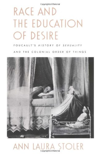 Race and the Education of Desire: Foucault's History of Sexuality and the Colonial Order of Things