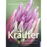 """Kr�uter: Das Praxishandbuch mit 500 Pflanzen im Portr�tvon """"Burkhard Bohne"""""""