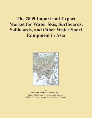 The 2009 Import and Export Market for Water Skis, Surfboards, Sailboards, and Other Water Sport Equipment in Asia
