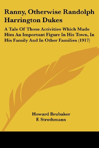 Ranny, Otherwise Randolph Harrington Dukes: A Tale of Those Activities Which Made Him an Important Figure in His Town, in His Family and in Other Fami