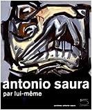 echange, troc Saura Antonio - Antonio Saura par Lui-Meme