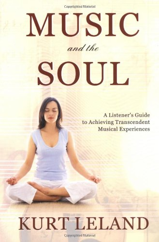 Music And The Soul: A Listener'S Guide To Achieving Transcendent Musical Experiences