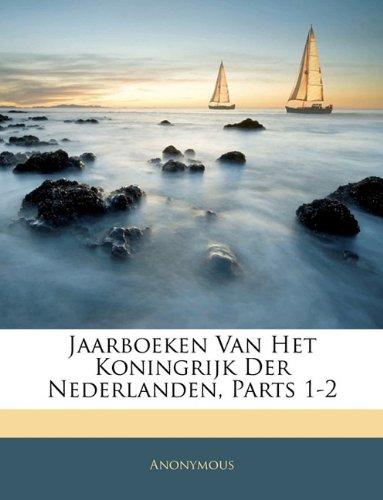 Jaarboeken Van Het Koningrijk Der Nederlanden, Parts 1-2