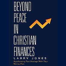 Beyond Peace in Christian Finances: Accelerating Past Average with Your Money Plan | Livre audio Auteur(s) : Larry W. Jones Narrateur(s) : Larry Jones