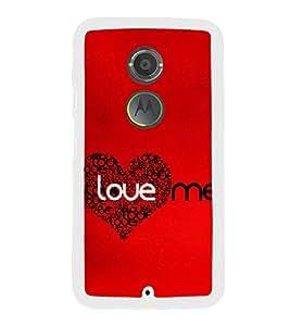 Love Me 2D Hard Polycarbonate Designer Back Case Cover for Motorola Moto X2 :: Motorola Moto X (2nd Gen) :: Motorola Moto X 2014 :: Motorola Moto X+1
