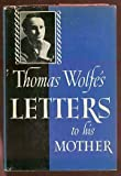Thomas Wolfes letters to his mother, Julia Elizabeth Wolfe,