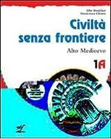 Civiltà senza frontiere. Vol. 1A-1B: Alto Medioevo-Basso Medioevo. Per la Scuola media