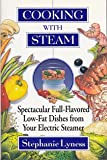 Cooking With Steam: Spectacular Full-Flavored Low-Fat Dishes from Your Electric Steamer (0688138144) by Lyness, Stephanie