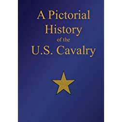 A Pictorial History of the U.S. Cavalry