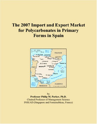 The 2007 Import and Export Market for Polycarbonates in Primary Forms in Spain