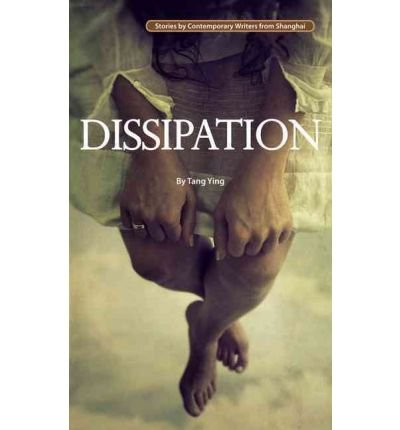 dissipation-stories-by-contemporary-writers-from-shanghai-ying-tang-author-oct-10-2010-paperback