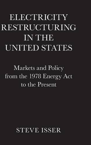 Electricity Restructuring in the United States: Markets and Policy from the 1978 Energy Act to the Present