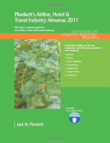 Plunkett's Airline, Hotel & Travel Industry Almanac 2011: Airline, Hotel & Travel Industry Market Research, Statistics, Trends & Leading Companies