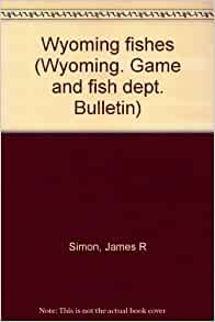 Wyoming fishes wyoming game and fish dept bulletin for Wy game and fish
