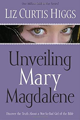 Unveiling Mary Magdalene: Discover the Truth About a Not-So-Bad Girl of the Bible
