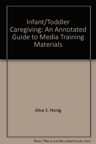 Infant/toddler caregiving: An annotated guide to media training materials