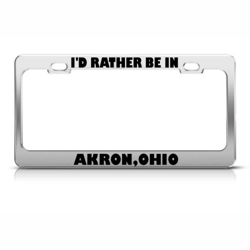 I'd Rather Be In Akron Ohio Metal License Plate Frame Tag Holder