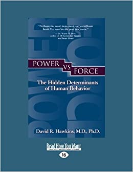 power vs force the hidden determinants of human behavior david r hawkins 9781459609945. Black Bedroom Furniture Sets. Home Design Ideas
