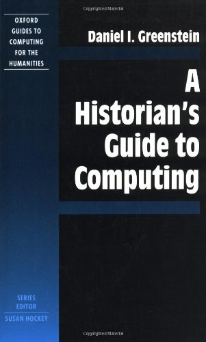 A Historian's Guide to Computing (Oxford Guides to Computing for the Humanities)