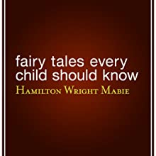 Fairy Tales Every Child Should Know (       UNABRIDGED) by Hamilton Wright Mabie Narrated by Samantha Worthen
