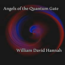 Angels of the Quantum Gate (       UNABRIDGED) by William David Hannah Narrated by Matt Franklin