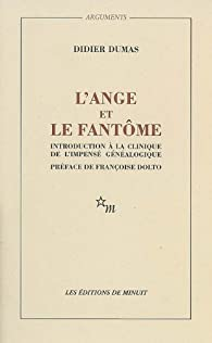 L'Ange et le Fantome: Introduction � la clinique de l'impens� g�n�alogique par Didier Dumas