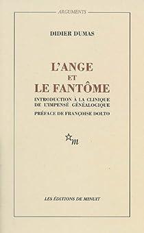 L'Ange et le Fantome: Introduction � la clinique de l'impens� g�n�alogique par Dumas
