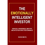 The Emotionally Intelligent Investor: How self-awareness, empathy and intuition drive performance ~ Ravee Mehta