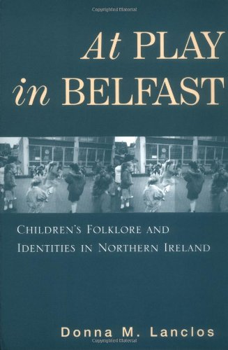 At Play in Belfast: Children's Folklore and Identities in Northern Ireland (Rutgers Series in Childhood Studies)