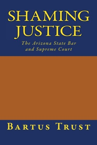 Shaming Justice: The Arizona State Bar and Supreme Court