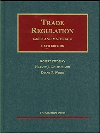 Trade Regulation: Cases and Materials, 6th Edition (University Casebook Series)