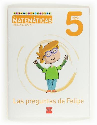 Aprendo a pensar con las matemáticas: Las preguntas de Felipe. Nivel 5. Educación Infantil