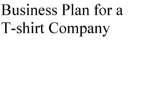 Business Plan for a T-shirt Company (Professional Fill-in-the-Blank Business Plans by type of business)