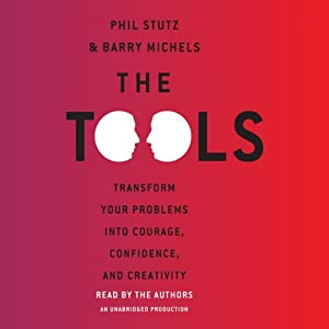 The Tools: Transform Your Problems into Courage, Confidence, and Creativity | [Barry Michels, Phil Stutz]