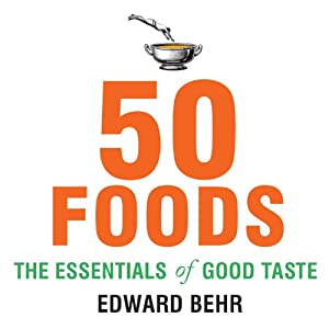50 Foods: The Essentials of Good Taste | [Edward Behr]