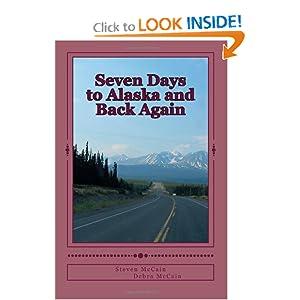 Seven Days to Alaska and Back Again Steven R. McCain and Debra K. McCain
