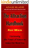 The Attraction Handbook for Men: Harnessing the Power of Nature to Make Her Want You